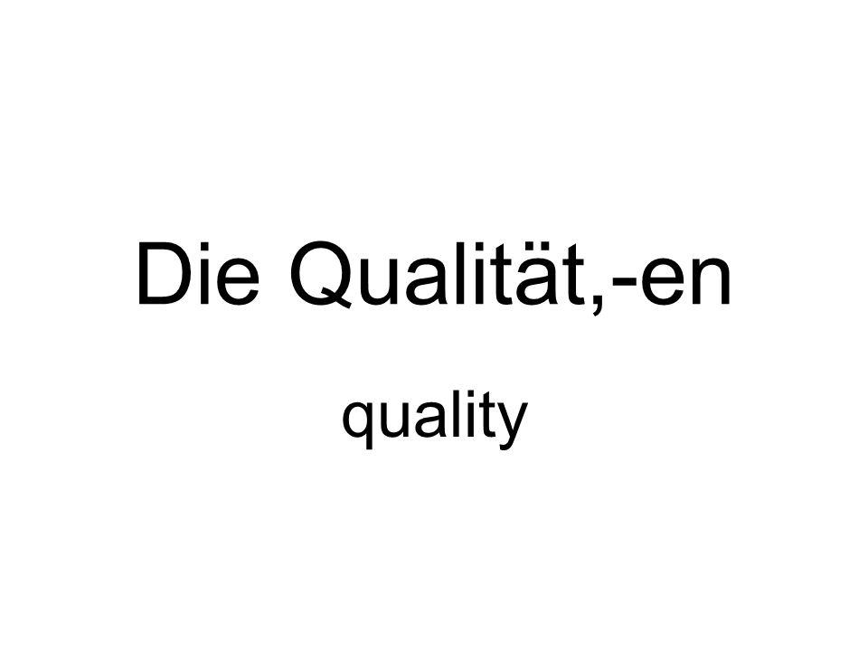 Die Qualität,-en quality