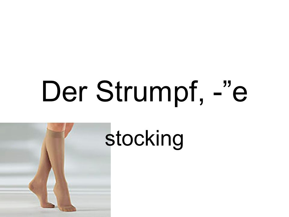 Der Strumpf, - e stocking