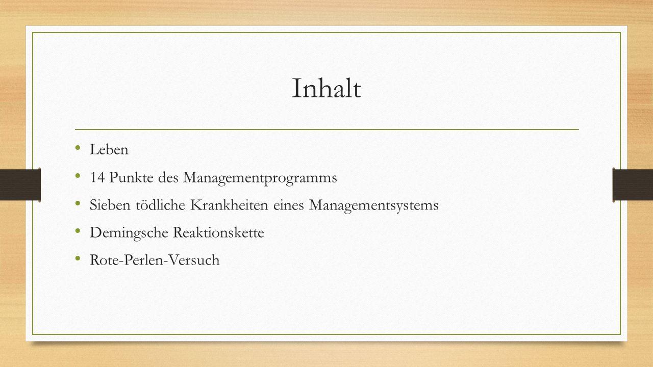 Inhalt Leben 14 Punkte des Managementprogramms Sieben tödliche Krankheiten eines Managementsystems Demingsche Reaktionskette Rote-Perlen-Versuch