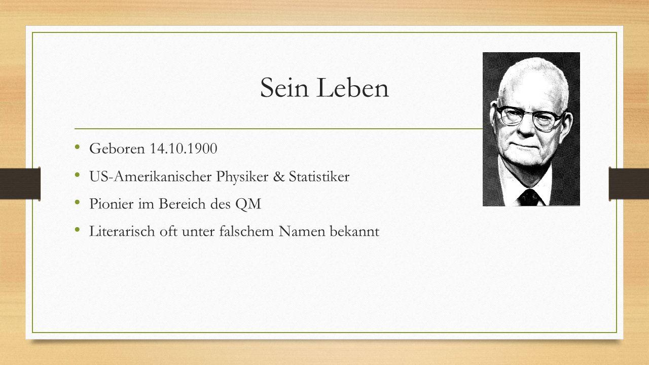 Sein Leben Geboren 14.10.1900 US-Amerikanischer Physiker & Statistiker Pionier im Bereich des QM Literarisch oft unter falschem Namen bekannt