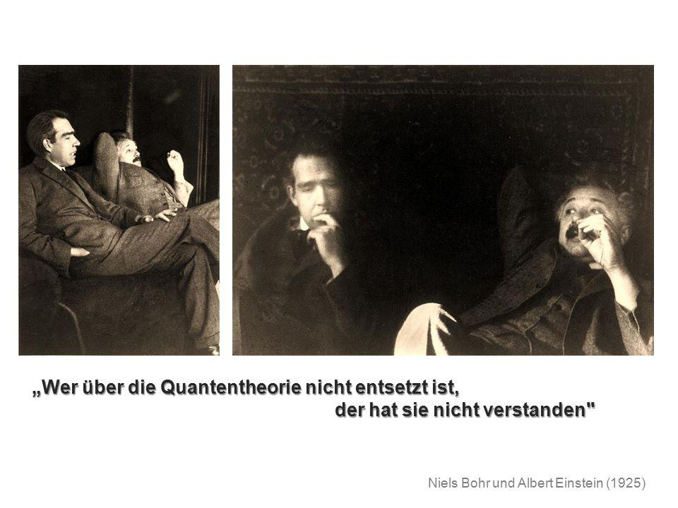 """""""Wer über die Quantentheorie nicht entsetzt ist, der hat sie nicht verstanden"""