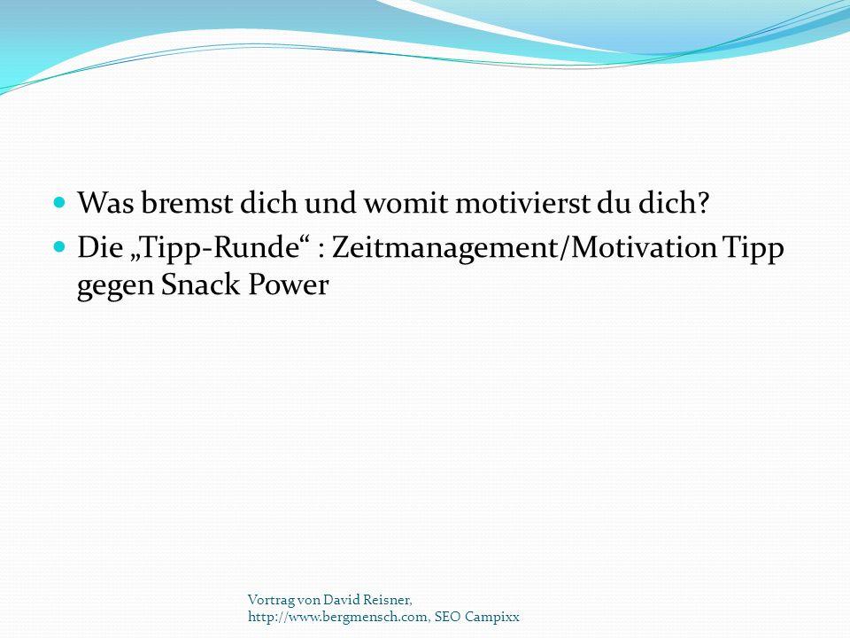 """Was bremst dich und womit motivierst du dich? Die """"Tipp-Runde"""" : Zeitmanagement/Motivation Tipp gegen Snack Power Vortrag von David Reisner, http://ww"""