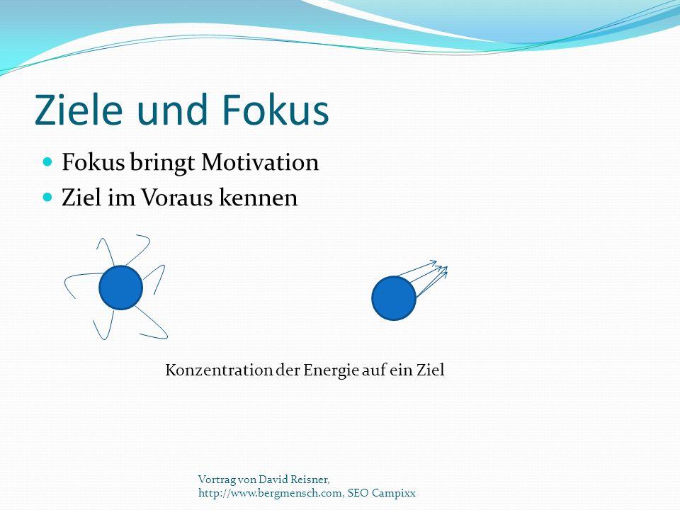 Ziele und Fokus Fokus bringt Motivation Ziel im Voraus kennen Konzentration der Energie auf ein Ziel Vortrag von David Reisner, http://www.bergmensch.