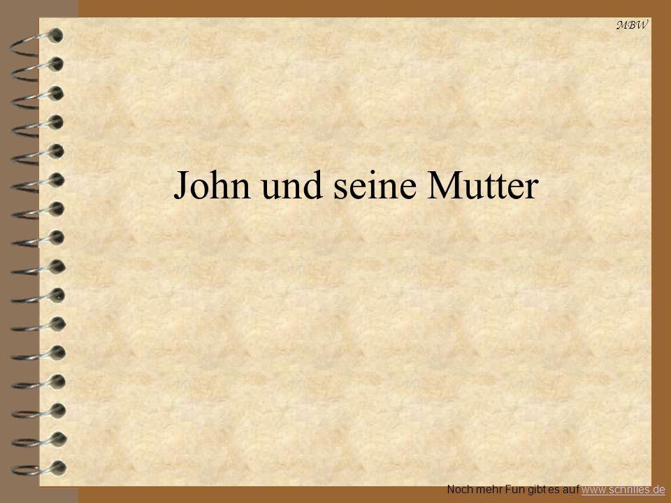 MBW Noch mehr Fun gibt es auf www.schrilles.dewww.schrilles.de John und seine Mutter