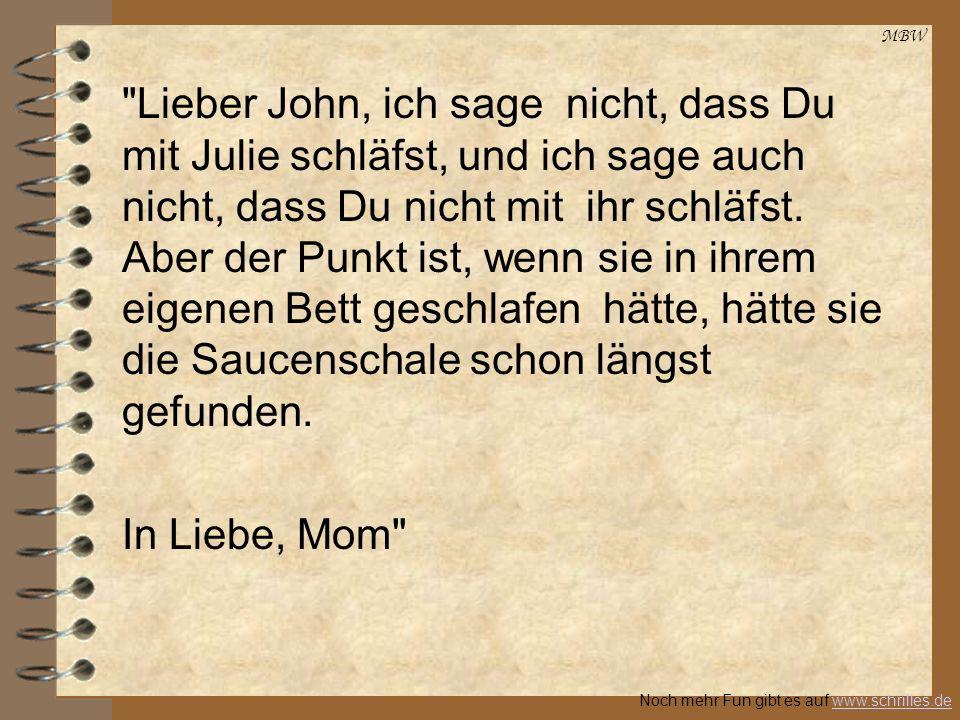 MBW Noch mehr Fun gibt es auf www.schrilles.dewww.schrilles.de Mehrere Tage später erhielt John einen Brief von seiner Mutter, in welchem stand: