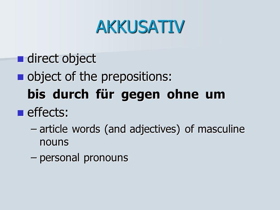 AKKUSATIV direct object direct object object of the prepositions: object of the prepositions: bis durch für gegen ohne um effects: effects: –article w