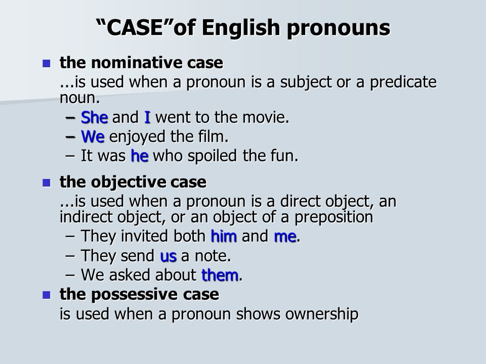 """""""CASE""""of English pronouns the nominative case the nominative case...is used when a pronoun is a subject or a predicate noun. –She and I went to the mo"""