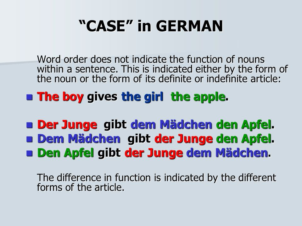"""""""CASE"""" in GERMAN Word order does not indicate the function of nouns within a sentence. This is indicated either by the form of the noun or the form of"""