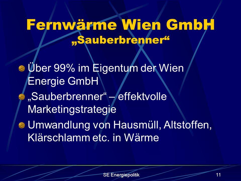 """SE Energiepolitik11 Fernwärme Wien GmbH """"Sauberbrenner Über 99% im Eigentum der Wien Energie GmbH """"Sauberbrenner – effektvolle Marketingstrategie Umwandlung von Hausmüll, Altstoffen, Klärschlamm etc."""