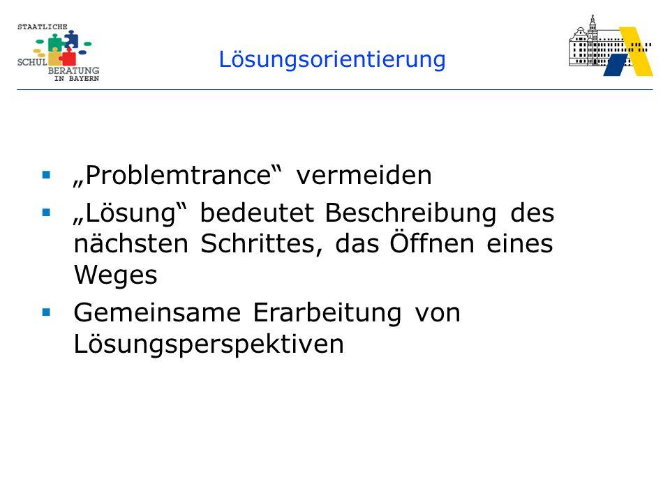 """Lösungsorientierung  """"Problemtrance vermeiden  """"Lösung bedeutet Beschreibung des nächsten Schrittes, das Öffnen eines Weges  Gemeinsame Erarbeitung von Lösungsperspektiven"""