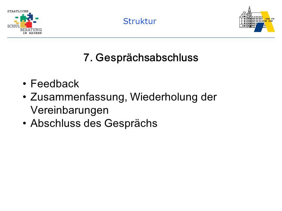 Struktur 7. Gesprächsabschluss Feedback Zusammenfassung, Wiederholung der Vereinbarungen Abschluss des Gesprächs