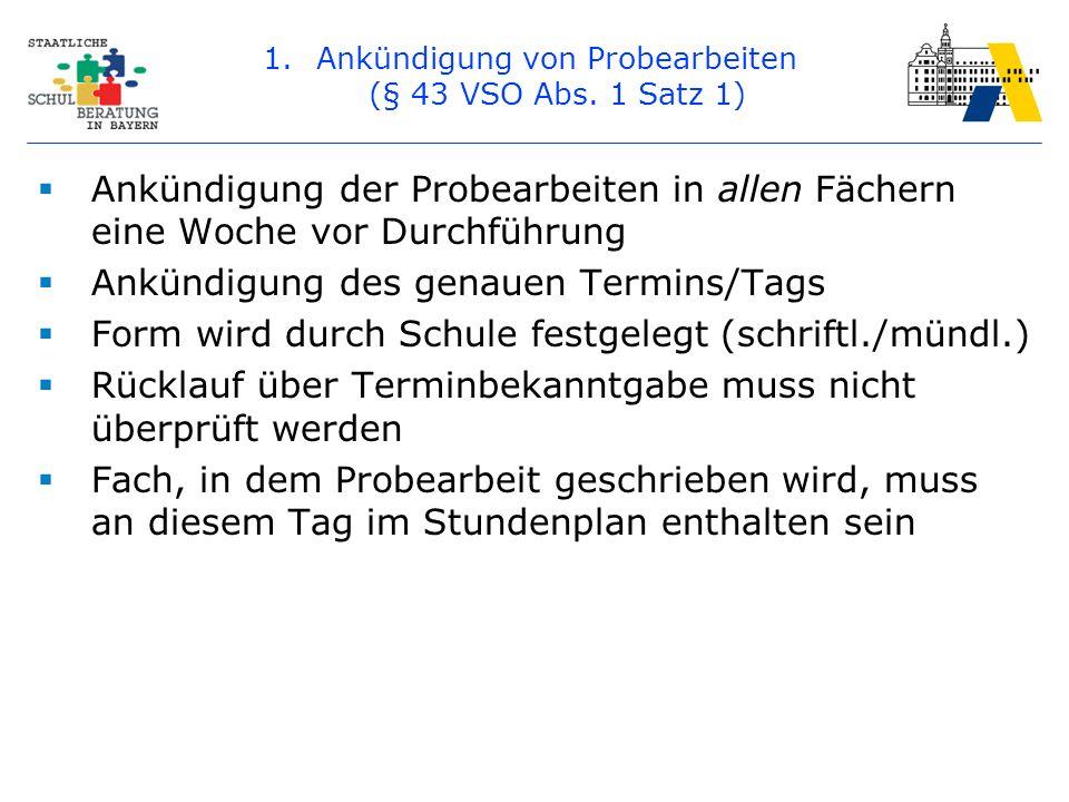 1.Ankündigung von Probearbeiten (§ 43 VSO Abs. 1 Satz 1)  Ankündigung der Probearbeiten in allen Fächern eine Woche vor Durchführung  Ankündigung de