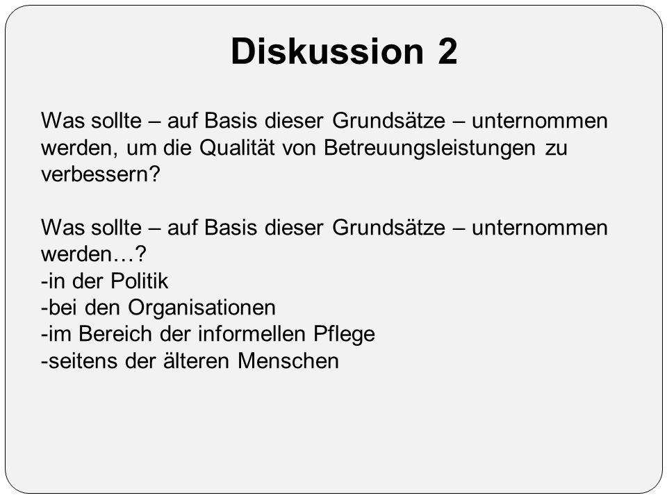 Diskussion 2 Was sollte – auf Basis dieser Grundsätze – unternommen werden, um die Qualität von Betreuungsleistungen zu verbessern.