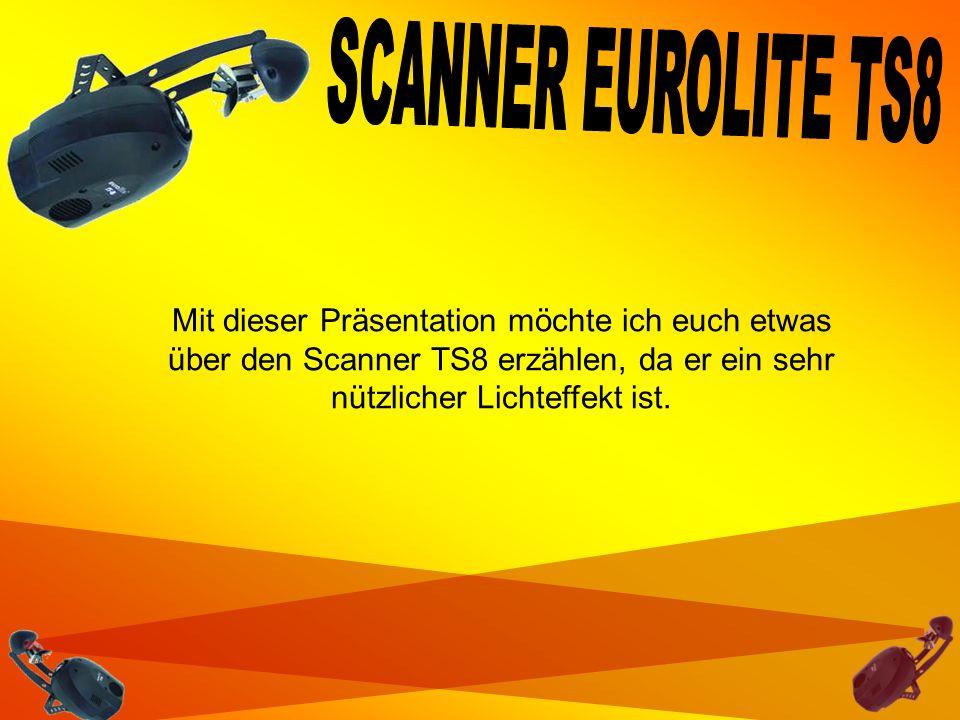 Mit dieser Präsentation möchte ich euch etwas über den Scanner TS8 erzählen, da er ein sehr nützlicher Lichteffekt ist.