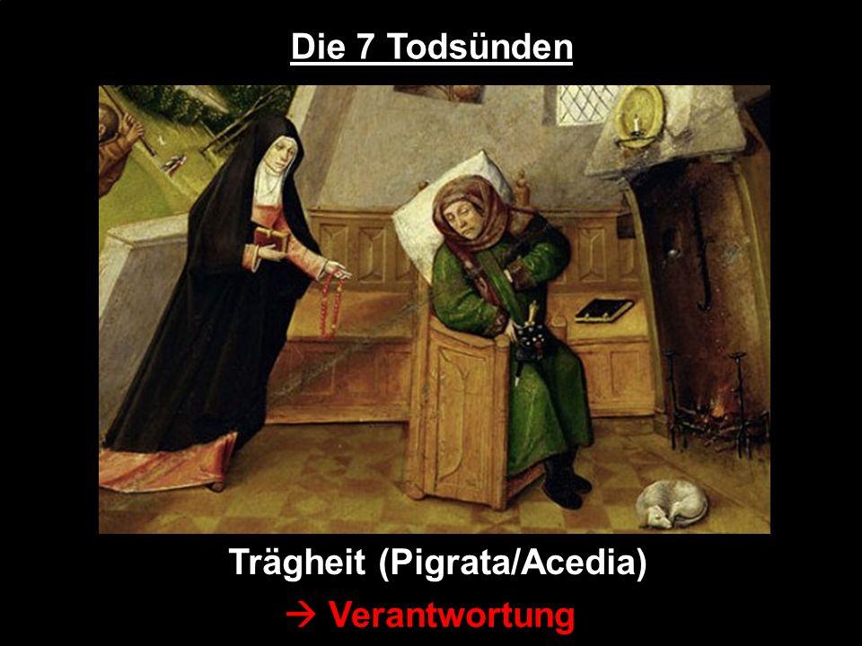 Die 7 Todsünden Trägheit (Pigrata/Acedia)  Verantwortung