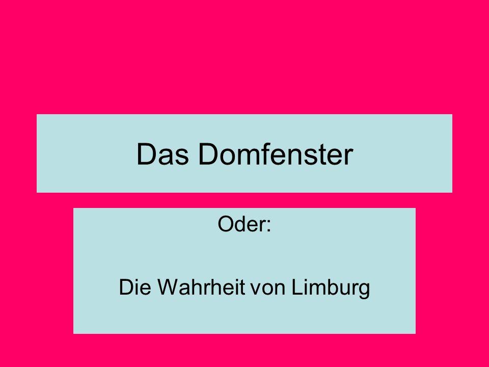 Das Domfenster Oder: Die Wahrheit von Limburg