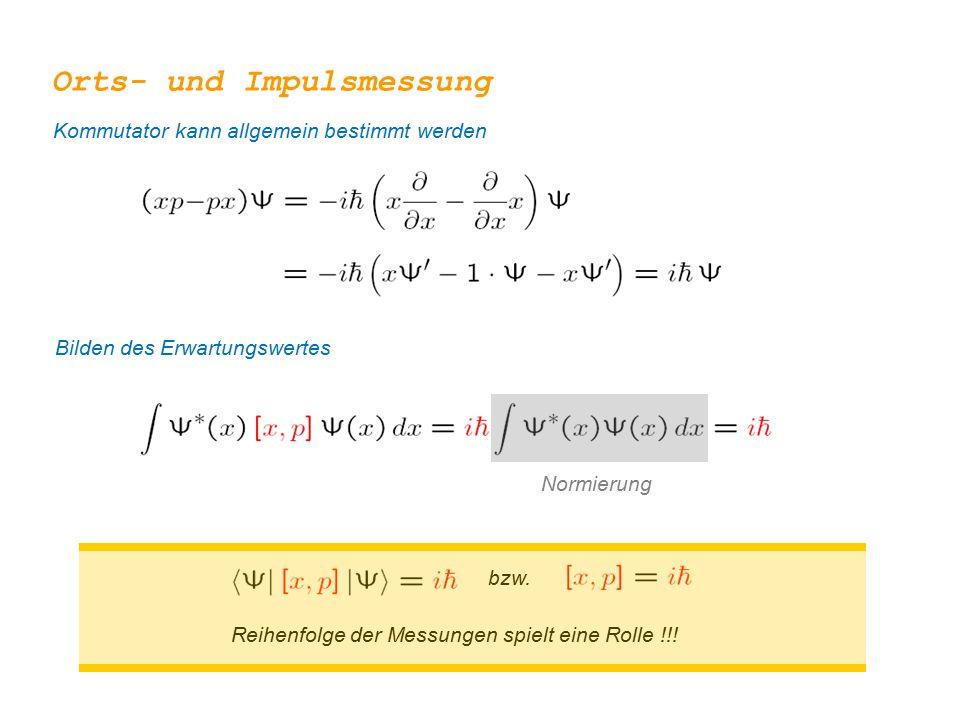 Orts- und Impulsmessung Kommutator kann allgemein bestimmt werden bzw.