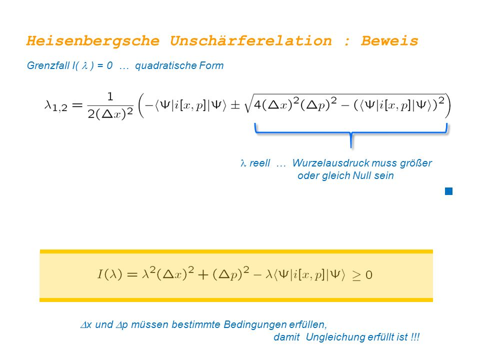 Heisenbergsche Unschärferelation : Beweis Grenzfall I( ) = 0 … quadratische Form  x und  p müssen bestimmte Bedingungen erfüllen, damit Ungleichung erfüllt ist !!.