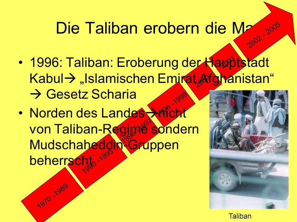 """Die Taliban erobern die Macht 1970 -1989 1990 -1995 1996 -1997 1998 -1999 2000 2001 2002 - 2005 1996: Taliban: Eroberung der Hauptstadt Kabul  """"Islam"""