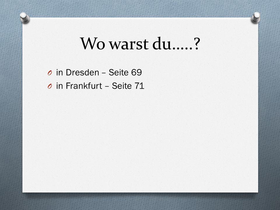 Wo warst du…..? O in Dresden – Seite 69 O in Frankfurt – Seite 71
