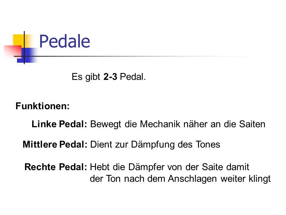 Pedale Es gibt 2-3 Pedal. Funktionen: Linke Pedal: Bewegt die Mechanik näher an die Saiten Mittlere Pedal: Dient zur Dämpfung des Tones Rechte Pedal: