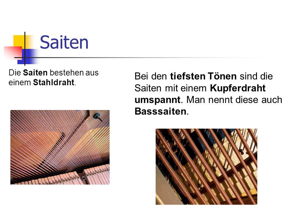 Saiten Die Saiten bestehen aus einem Stahldraht. Bei den tiefsten Tönen sind die Saiten mit einem Kupferdraht umspannt. Man nennt diese auch Basssaite