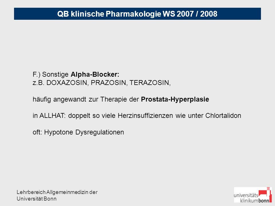 QB klinische Pharmakologie WS 2007 / 2008 Lehrbereich Allgemeinmedizin der Universität Bonn F) Sonstige: z.B.- CLONIDIN (zentraler alpha-2-Agonist) - MOXONIDIN ggf.