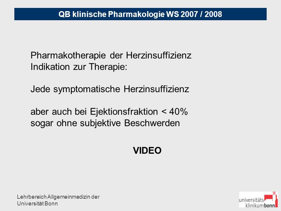 QB klinische Pharmakologie WS 2007 / 2008 Lehrbereich Allgemeinmedizin der Universität Bonn Therapie-Ziele bei der Herzinsuffizienz: 1.) Senkung der Letalität 2.) Hemmung der Progression 3.) Senkung der Hospitalisationsrate 4.) Beschwerdebesserung 5.) Verbesserung Hämodynamik