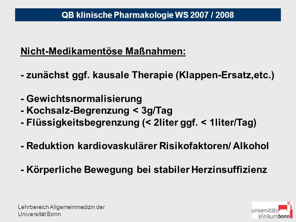 QB klinische Pharmakologie WS 2007 / 2008 Lehrbereich Allgemeinmedizin der Universität Bonn In allen Stadien NYHA I - IV: 1.) ACE-Hemmer 2.) bei jeder Herzinsuffizienz mit Flüssigkeitsretention: DIURETICA (Cave: Elektrolyte) 3.) ggf.