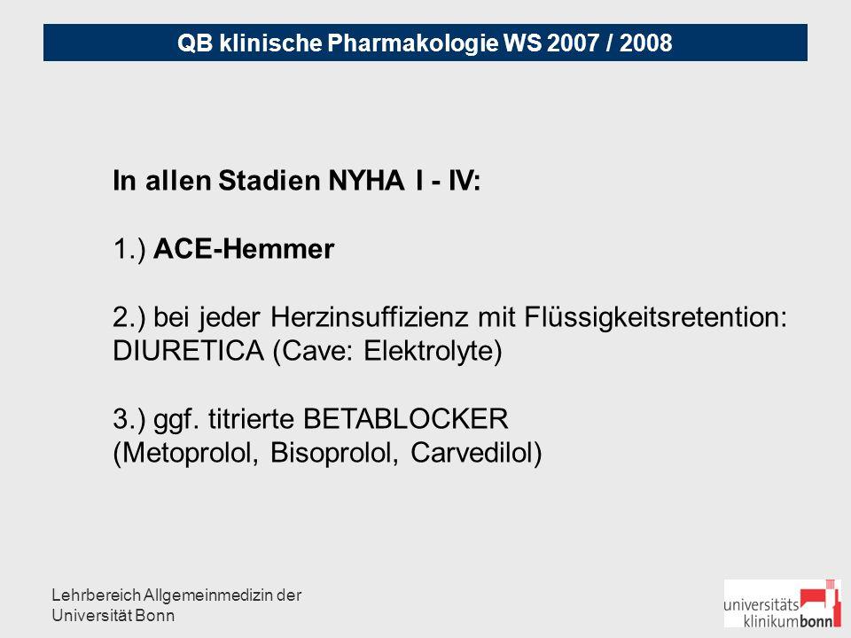 QB klinische Pharmakologie WS 2007 / 2008 Lehrbereich Allgemeinmedizin der Universität Bonn Herzglykoside: - senken bei tachykardem Vorhofflimmern/- flattern die Herzfrequenz (ökonomisieren) - haben keinen Einfluß auf die Gesamt-Letalität - wg.