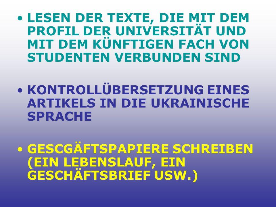 LESEN DER TEXTE, DIE MIT DEM PROFIL DER UNIVERSITÄT UND MIT DEM KÜNFTIGEN FACH VON STUDENTEN VERBUNDEN SIND KONTROLLÜBERSETZUNG EINES ARTIKELS IN DIE UKRAINISCHE SPRACHE GESCGÄFTSPAPIERE SCHREIBEN (EIN LEBENSLAUF, EIN GESCHÄFTSBRIEF USW.)