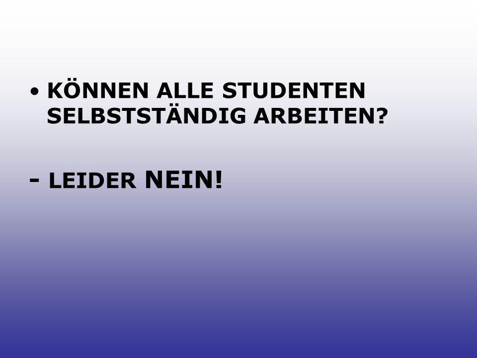 KÖNNEN ALLE STUDENTEN SELBSTSTÄNDIG ARBEITEN - LEIDER NEIN!