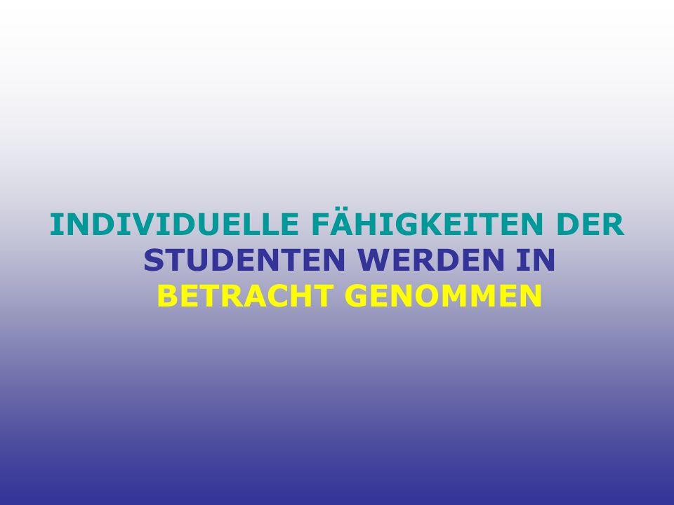 INDIVIDUELLE FÄHIGKEITEN DER STUDENTEN WERDEN IN BETRACHT GENOMMEN