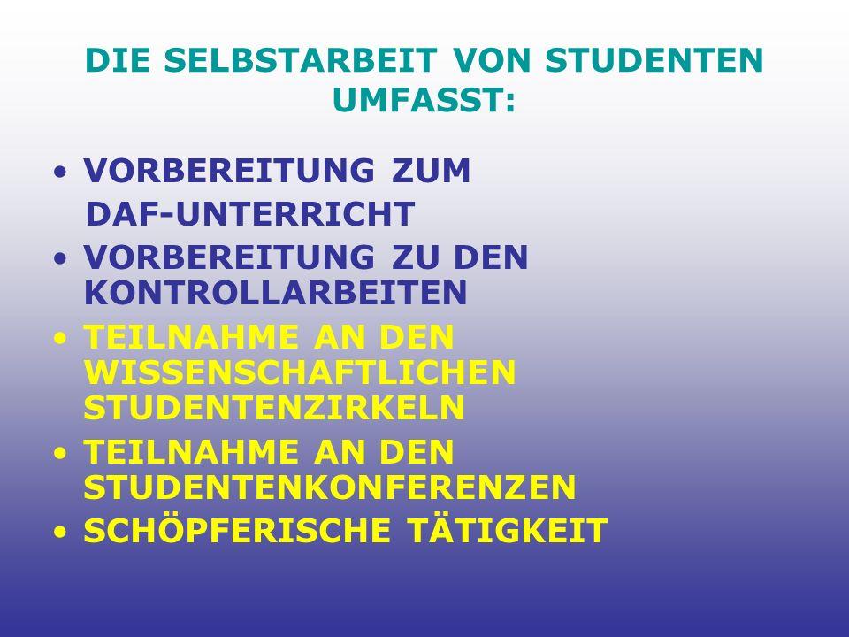 DIE SELBSTARBEIT VON STUDENTEN UMFASST: VORBEREITUNG ZUM DAF-UNTERRICHT VORBEREITUNG ZU DEN KONTROLLARBEITEN TEILNAHME AN DEN WISSENSCHAFTLICHEN STUDENTENZIRKELN TEILNAHME AN DEN STUDENTENKONFERENZEN SCHÖPFERISCHE TÄTIGKEIT