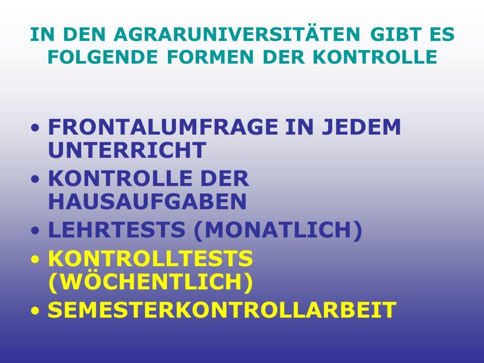 IN DEN AGRARUNIVERSITÄTEN GIBT ES FOLGENDE FORMEN DER KONTROLLE FRONTALUMFRAGE IN JEDEM UNTERRICHT KONTROLLE DER HAUSAUFGABEN LEHRTESTS (MONATLICH) KONTROLLTESTS (WÖCHENTLICH) SEMESTERKONTROLLARBEIT