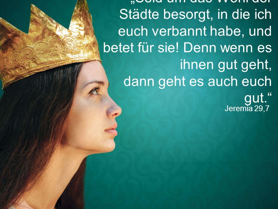 """Jeremia 29,7 """"Seid um das Wohl der Städte besorgt, in die ich euch verbannt habe, und betet für sie! Denn wenn es ihnen gut geht, dann geht es auch eu"""