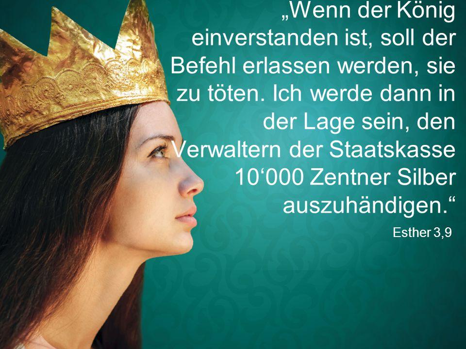 """Esther 3,9 """"Wenn der König einverstanden ist, soll der Befehl erlassen werden, sie zu töten. Ich werde dann in der Lage sein, den Verwaltern der Staat"""