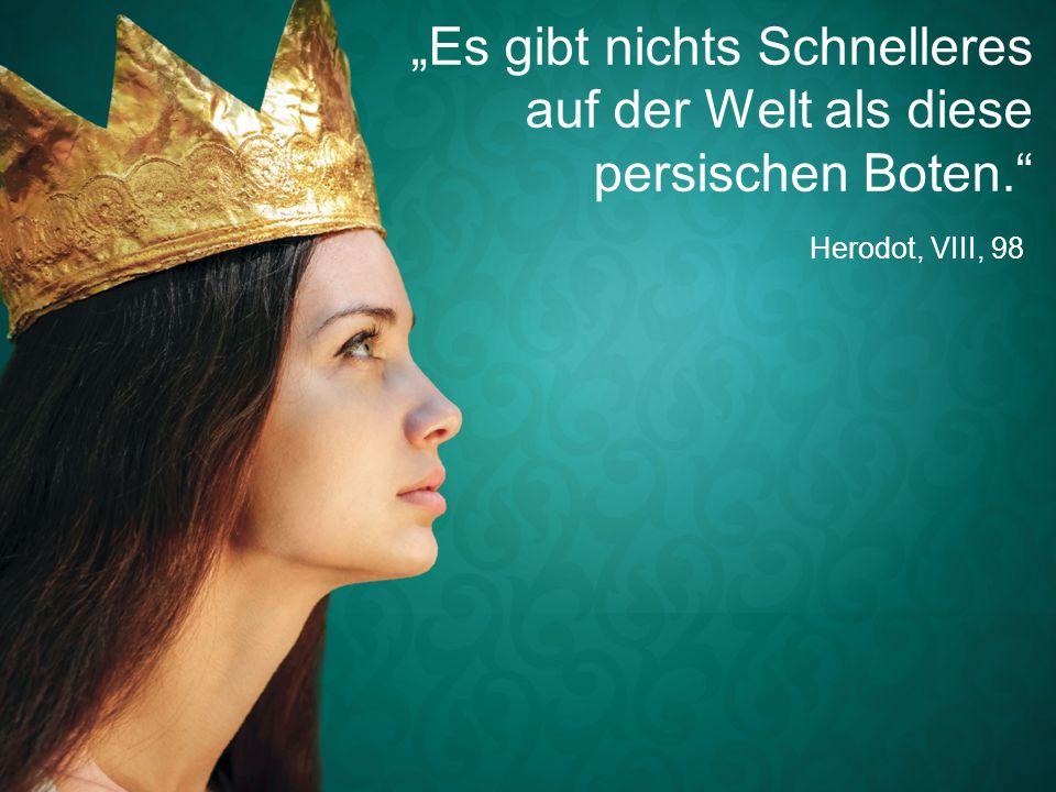 """Herodot, VIII, 98 """"Es gibt nichts Schnelleres auf der Welt als diese persischen Boten."""""""