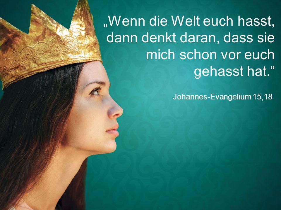 """Johannes-Evangelium 15,18 """"Wenn die Welt euch hasst, dann denkt daran, dass sie mich schon vor euch gehasst hat."""""""