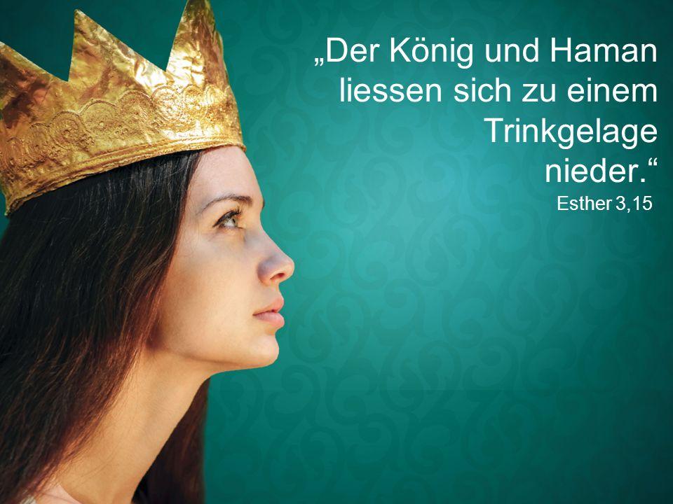 """Esther 3,15 """"Der König und Haman liessen sich zu einem Trinkgelage nieder."""""""
