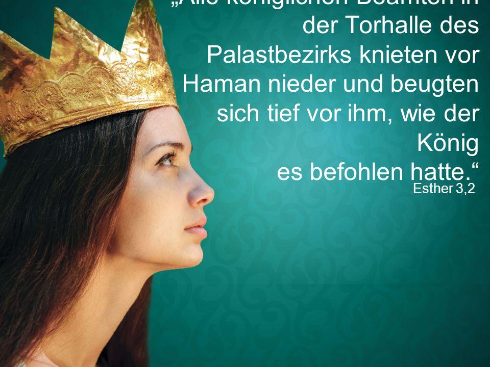 """Esther 3,2 """"Alle königlichen Beamten in der Torhalle des Palastbezirks knieten vor Haman nieder und beugten sich tief vor ihm, wie der König es befohl"""
