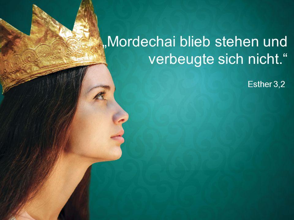 """Esther 3,2 """"Mordechai blieb stehen und verbeugte sich nicht."""""""