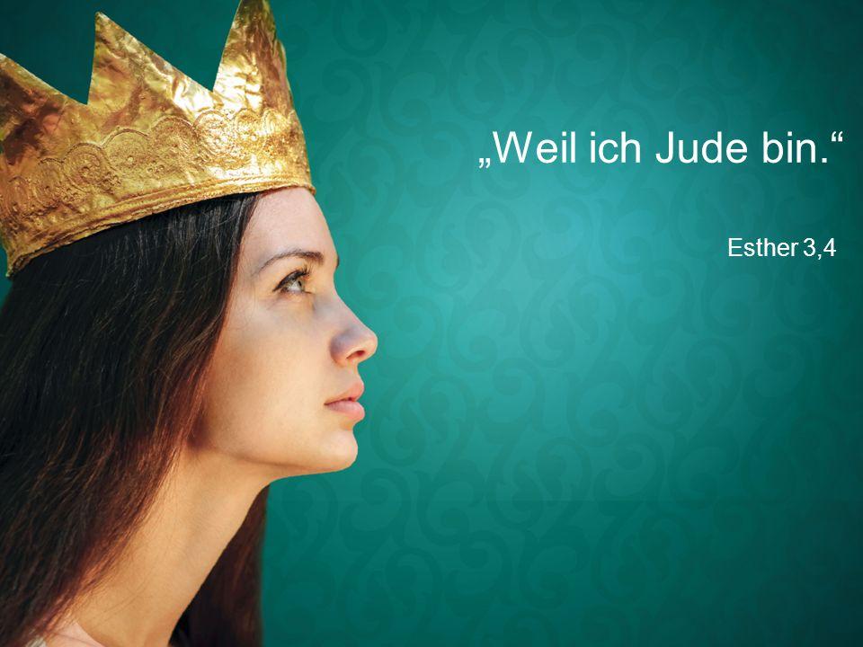 """Esther 3,4 """"Weil ich Jude bin."""""""