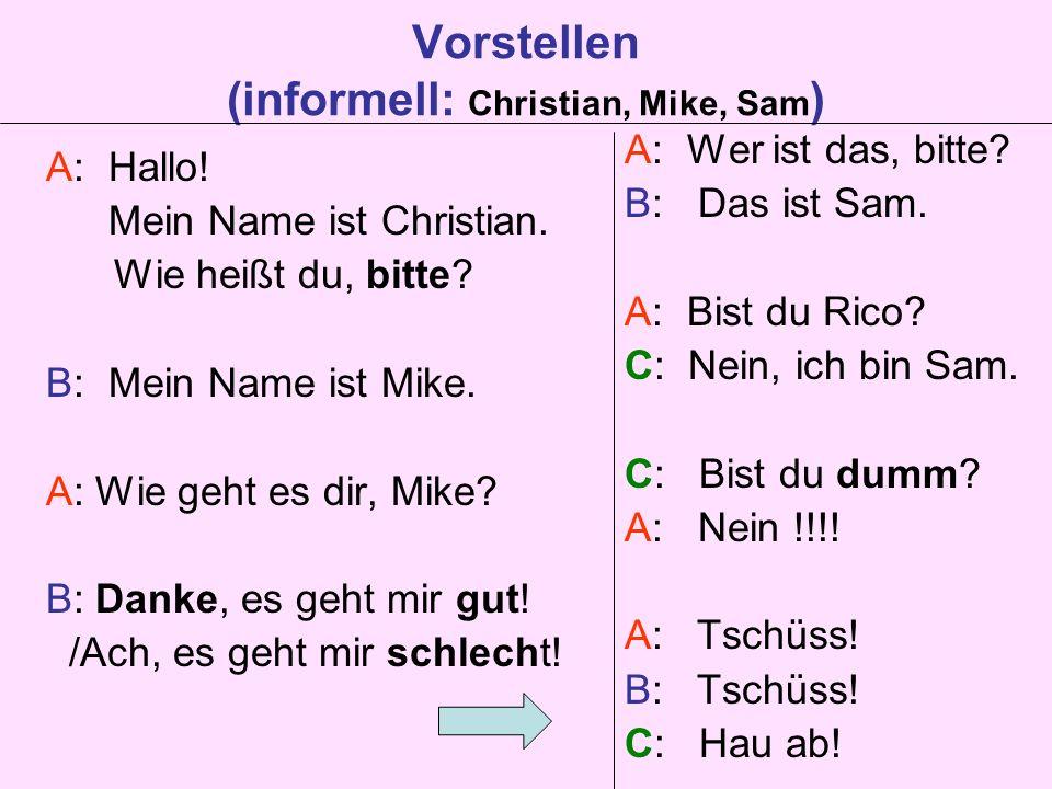 Vorstellen (informell: Christian, Mike, Sam ) A: Hallo.