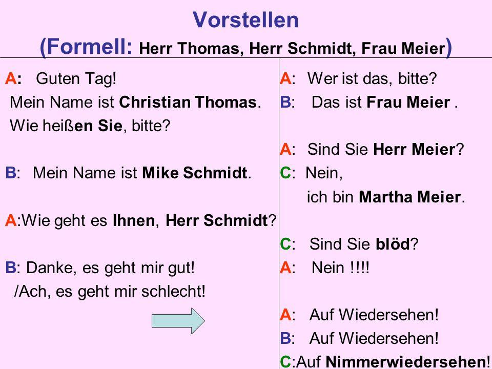 Vorstellen (Formell: Herr Thomas, Herr Schmidt, Frau Meier ) A: Guten Tag.
