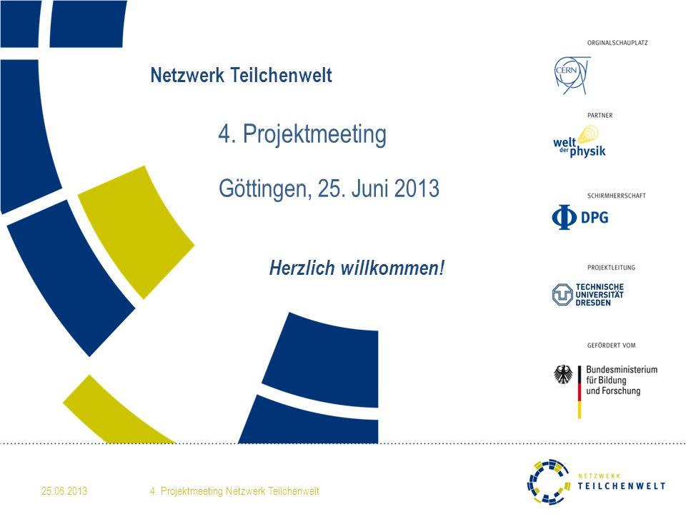 Netzwerk Teilchenwelt 4. Projektmeeting Göttingen, 25.