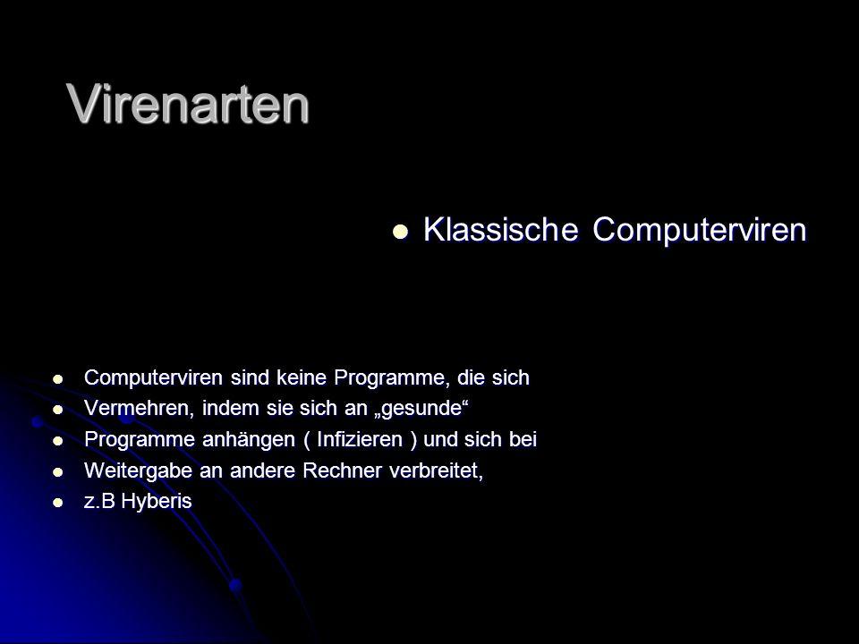 """Virenarten Klassische Computerviren Klassische Computerviren Computerviren sind keine Programme, die sich Computerviren sind keine Programme, die sich Vermehren, indem sie sich an """"gesunde Vermehren, indem sie sich an """"gesunde Programme anhängen ( Infizieren ) und sich bei Programme anhängen ( Infizieren ) und sich bei Weitergabe an andere Rechner verbreitet, Weitergabe an andere Rechner verbreitet, z.B Hyberis z.B Hyberis"""
