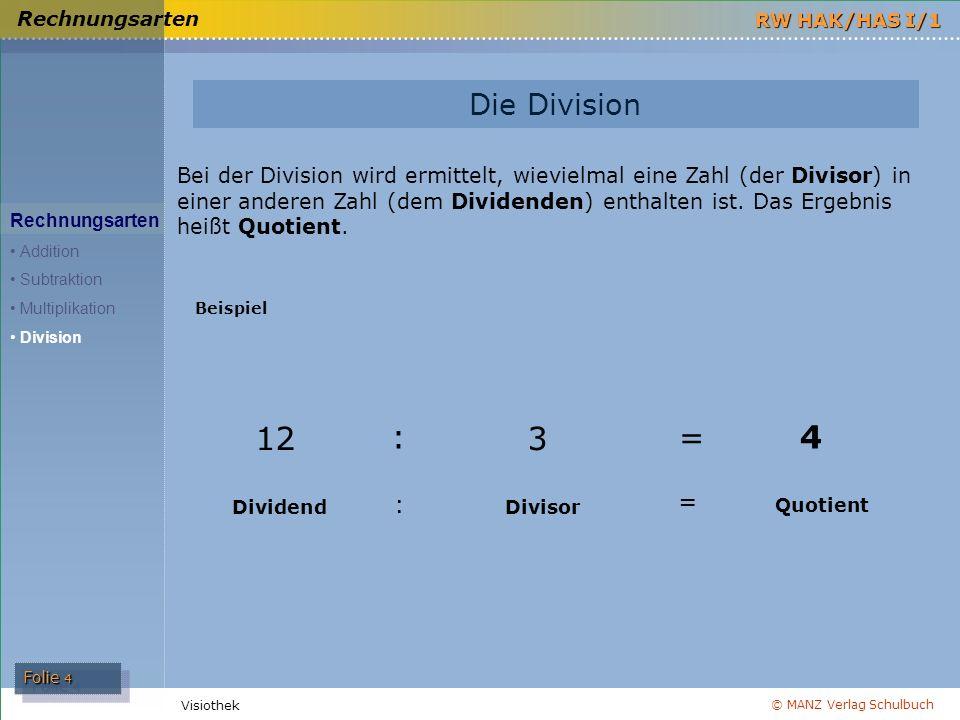 © MANZ Verlag Schulbuch Folie 4 RW HAK/HAS I/1 Visiothek Die Division Rechnungsarten Addition Subtraktion Multiplikation Division Bei der Division wir