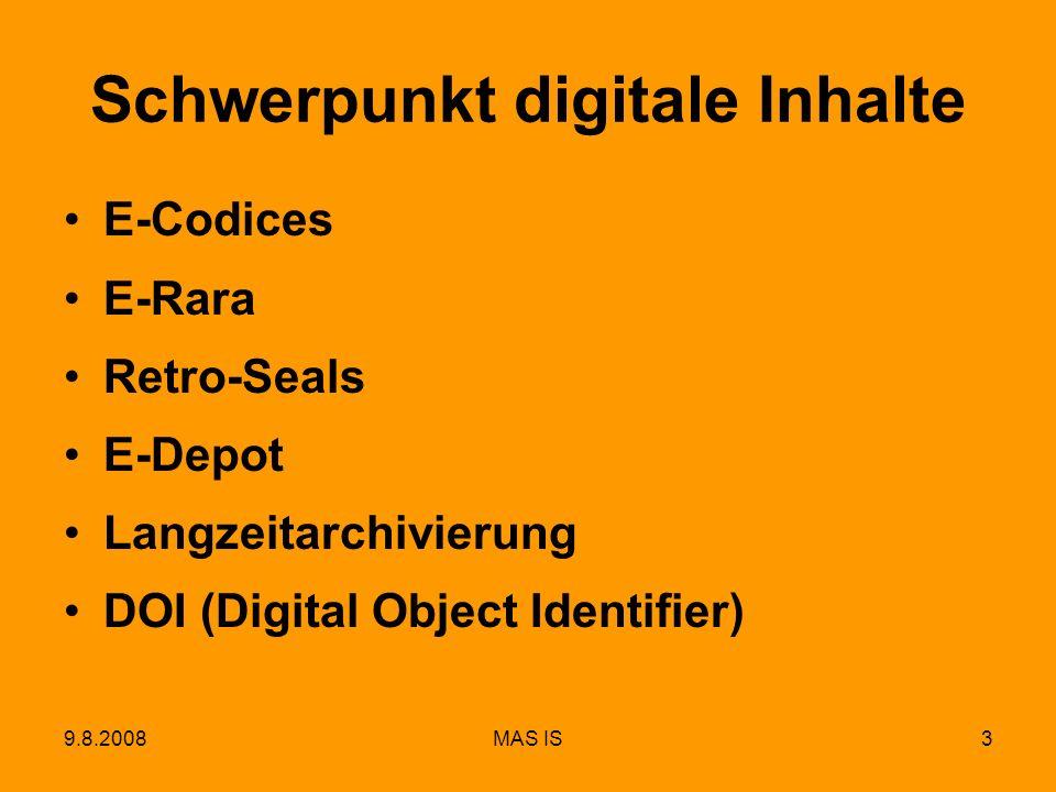9.8.2008MAS IS3 Schwerpunkt digitale Inhalte E-Codices E-Rara Retro-Seals E-Depot Langzeitarchivierung DOI (Digital Object Identifier)