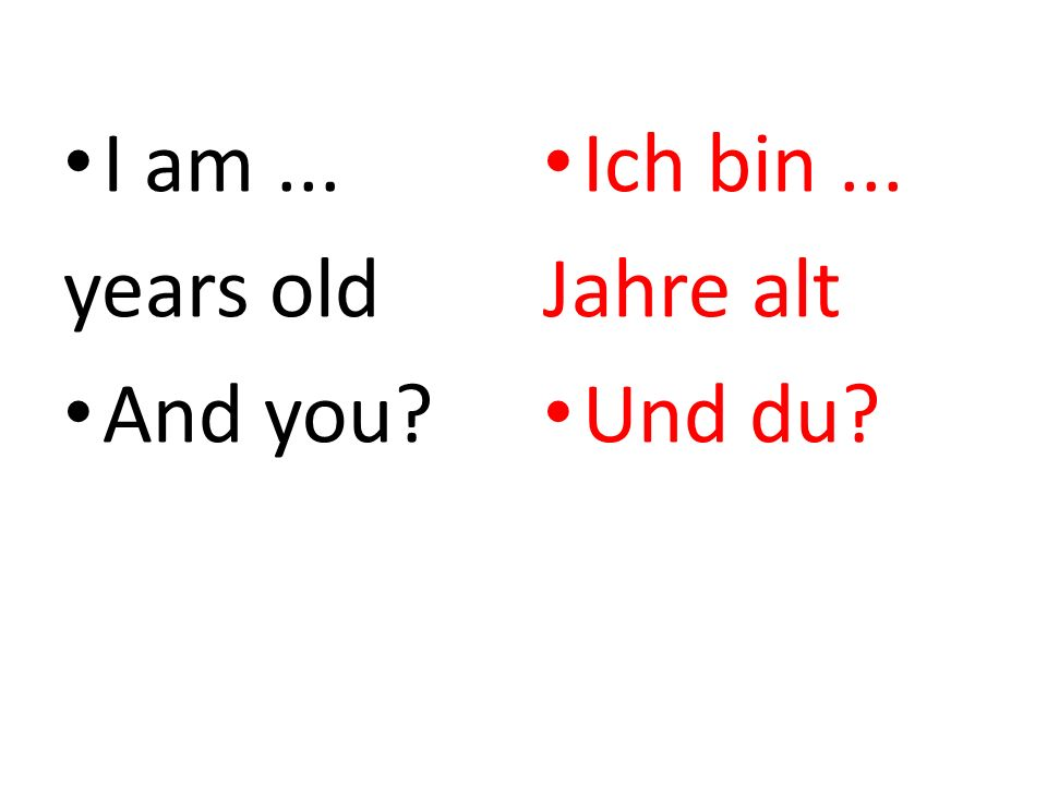 I am... years old And you? Ich bin... Jahre alt Und du?